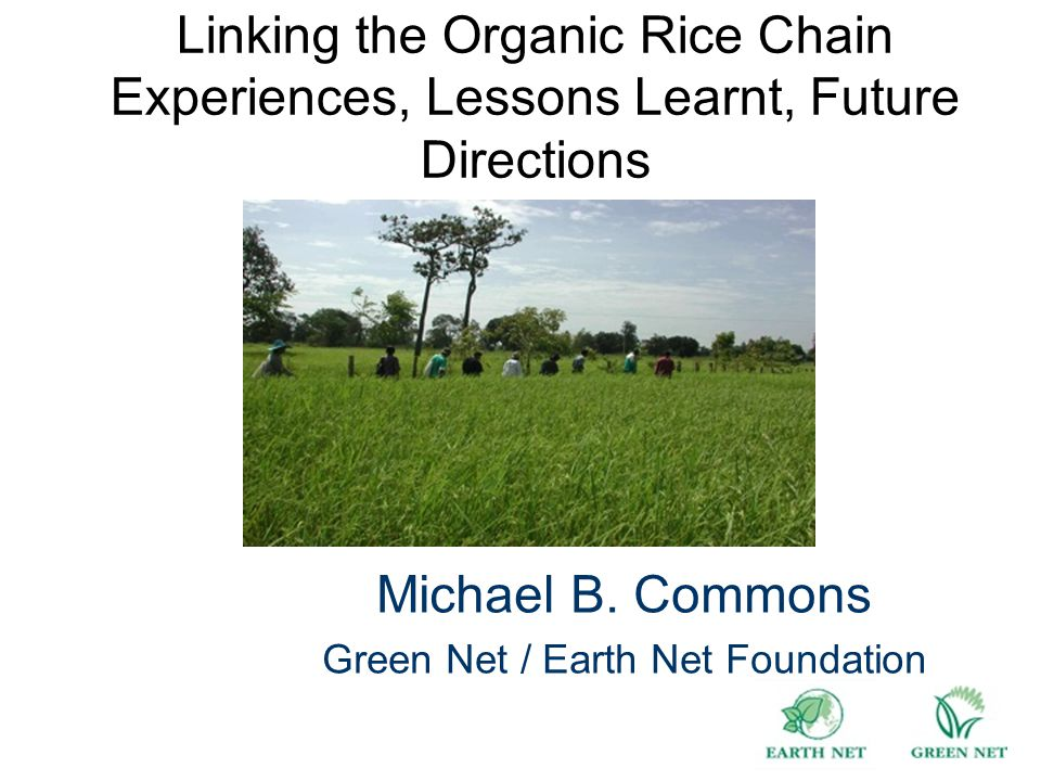 Linking the Organic Rice Chain Experiences, Lessons Learnt, Future Directions Michael B.
