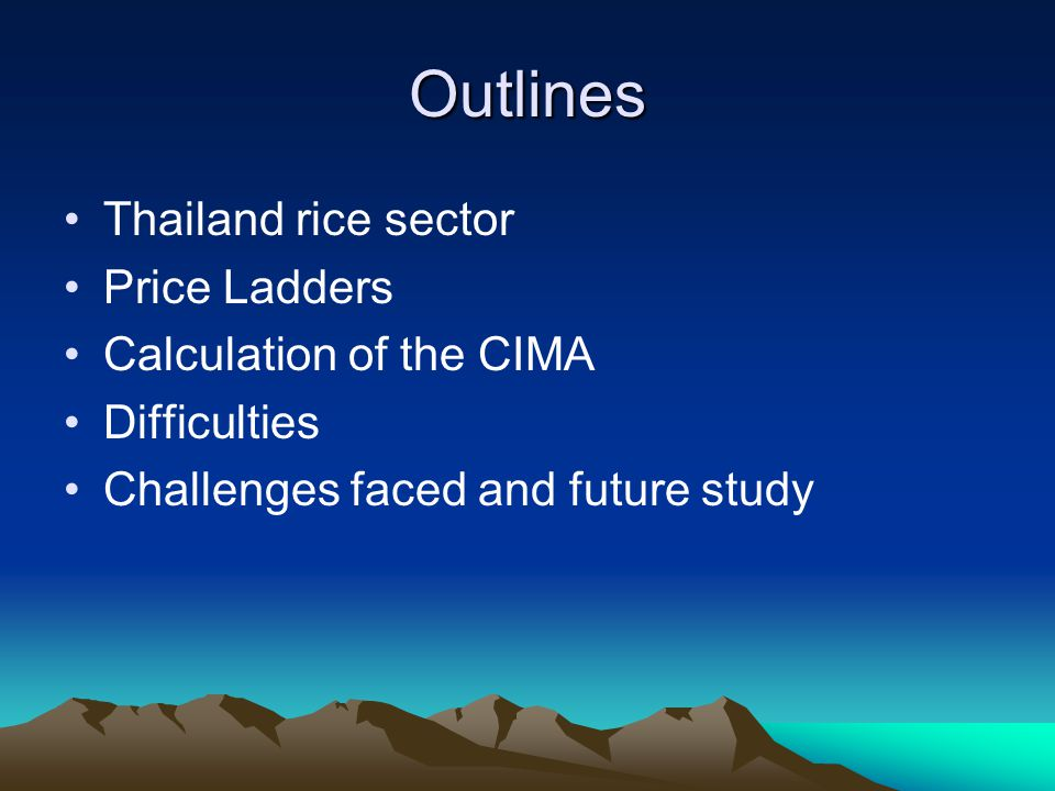 Outlines Thailand rice sector Price Ladders Calculation of the CIMA Difficulties Challenges faced and future study