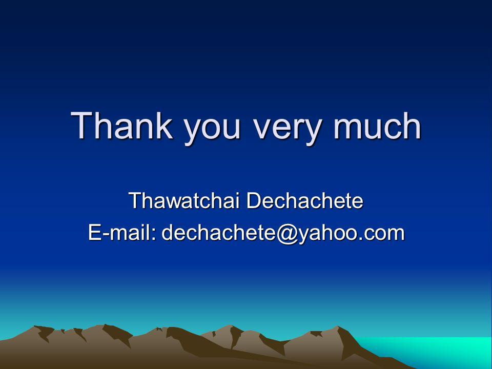 Thank you very much Thawatchai Dechachete E-mail: dechachete@yahoo.com