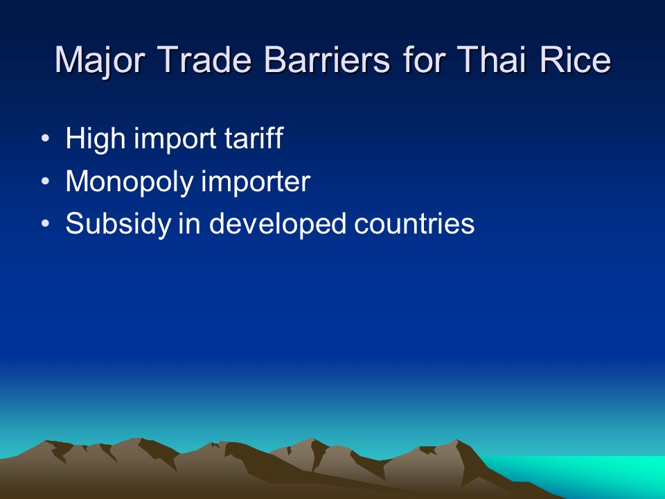 Major Trade Barriers for Thai Rice High import tariff Monopoly importer Subsidy in developed countries