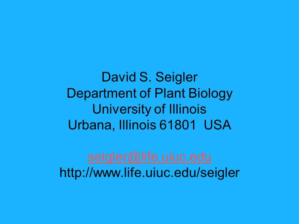 David S. Seigler Department of Plant Biology University of Illinois Urbana, Illinois 61801 USA seigler@life.uiuc.edu http://www.life.uiuc.edu/seigler