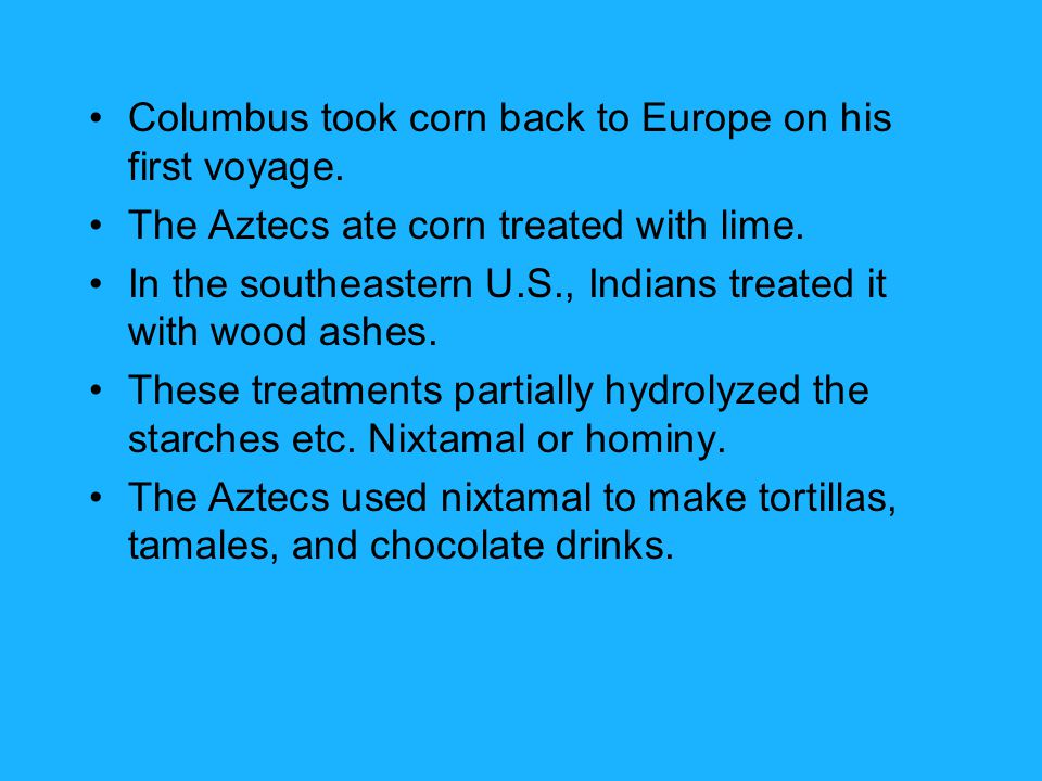 Columbus took corn back to Europe on his first voyage.