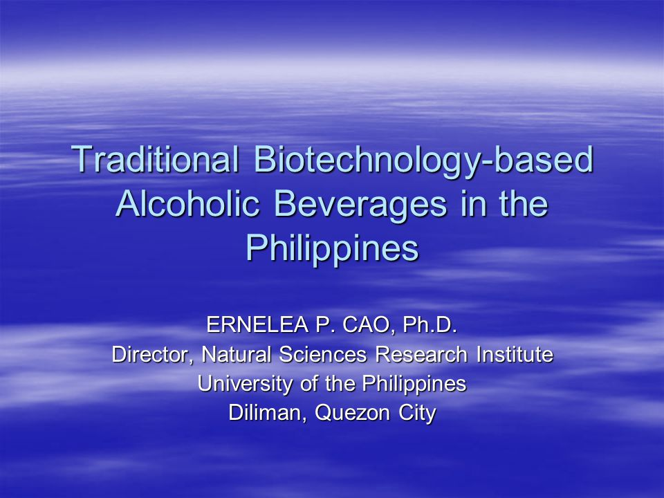 Traditional Biotechnology-based Alcoholic Beverages in the Philippines ERNELEA P.