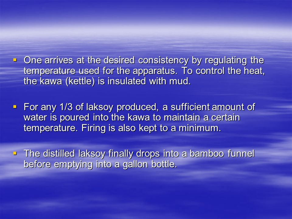  One arrives at the desired consistency by regulating the temperature used for the apparatus.