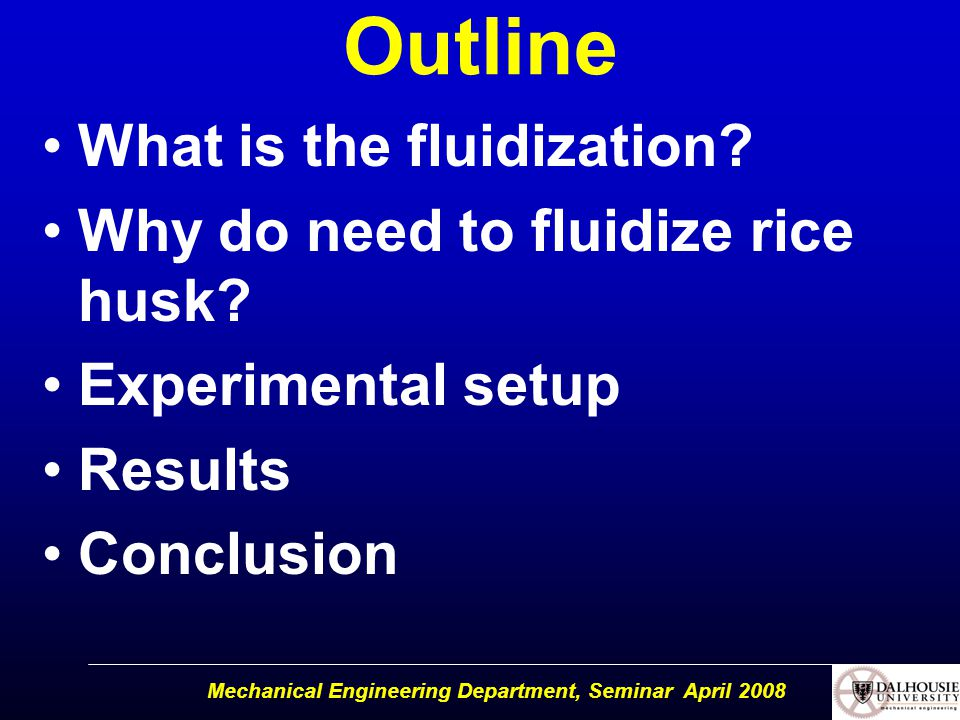 Mechanical Engineering Department, Seminar April 2008 Outline What is the fluidization.