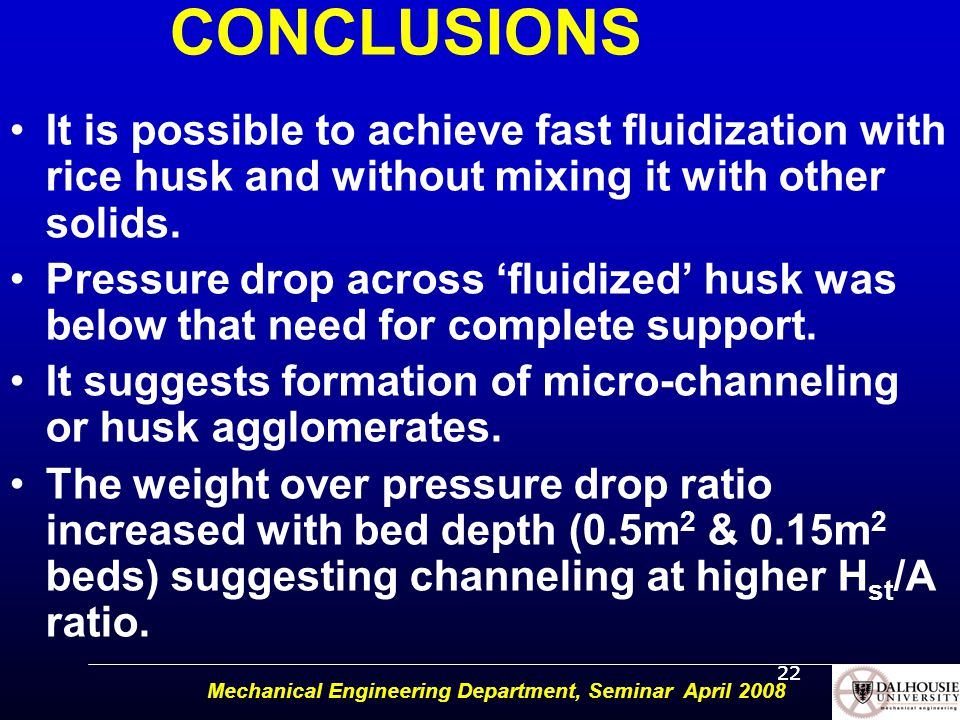 Mechanical Engineering Department, Seminar April 2008 CONCLUSIONS It is possible to achieve fast fluidization with rice husk and without mixing it with other solids.