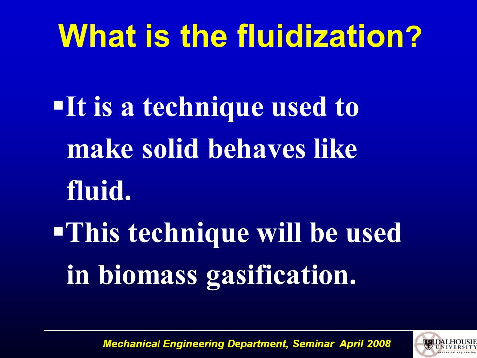 Mechanical Engineering Department, Seminar April 2008 What is the fluidization .