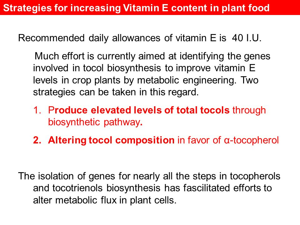 Strategies for increasing Vitamin E content in plant food Recommended daily allowances of vitamin E is 40 I.U.