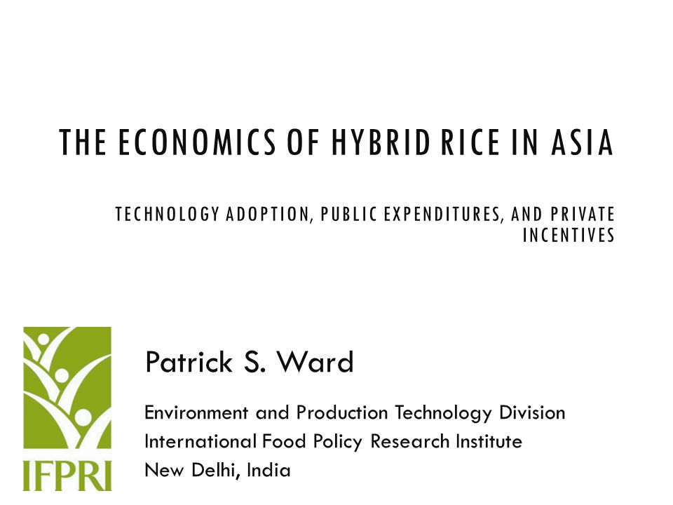THE ECONOMICS OF HYBRID RICE IN ASIA TECHNOLOGY ADOPTION, PUBLIC EXPENDITURES, AND PRIVATE INCENTIVES Patrick S.