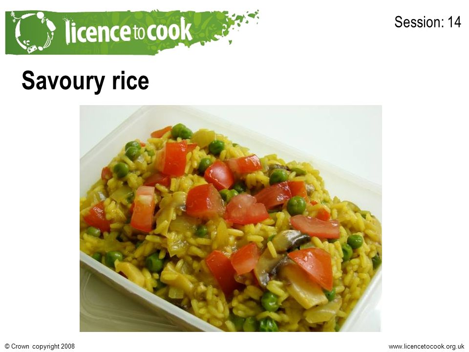 www.licencetocook.org.uk© Crown copyright 2008 Ingredients 1 onion 3 mushrooms ½ red pepper 1 tomato 1 x 10ml spoon oil 150g long grain rice 550ml water, boiling 1 x 5 ml spoon vegetable stock powder or cube 50g peas 1 x 10ml spoon curry powder