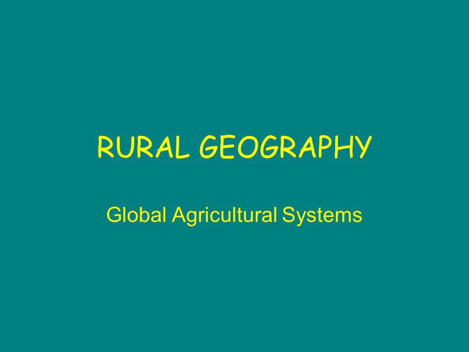Agriculture Part of a complex system Operates at different levels of intensity in different parts of the world, and for different purposes Interaction of hydrosphere, atmosphere and biosphere, human and economic factors Has changed, and continues to change, as a result of developing technologies, especially the Green Revolution of the latter 20 th century Different types of agriculture have distinctive human landscape with its own pattern of settlement and communications; characteristic population density, structure and distribution.
