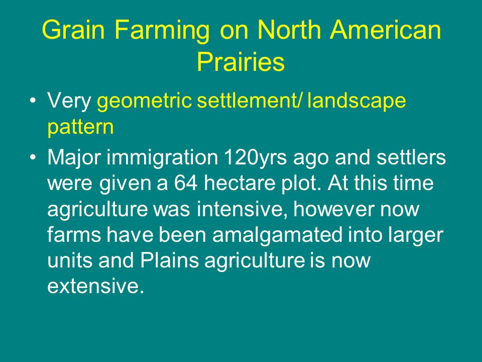 Grain Farming on North American Prairies Very geometric settlement/ landscape pattern Major immigration 120yrs ago and settlers were given a 64 hectare plot.