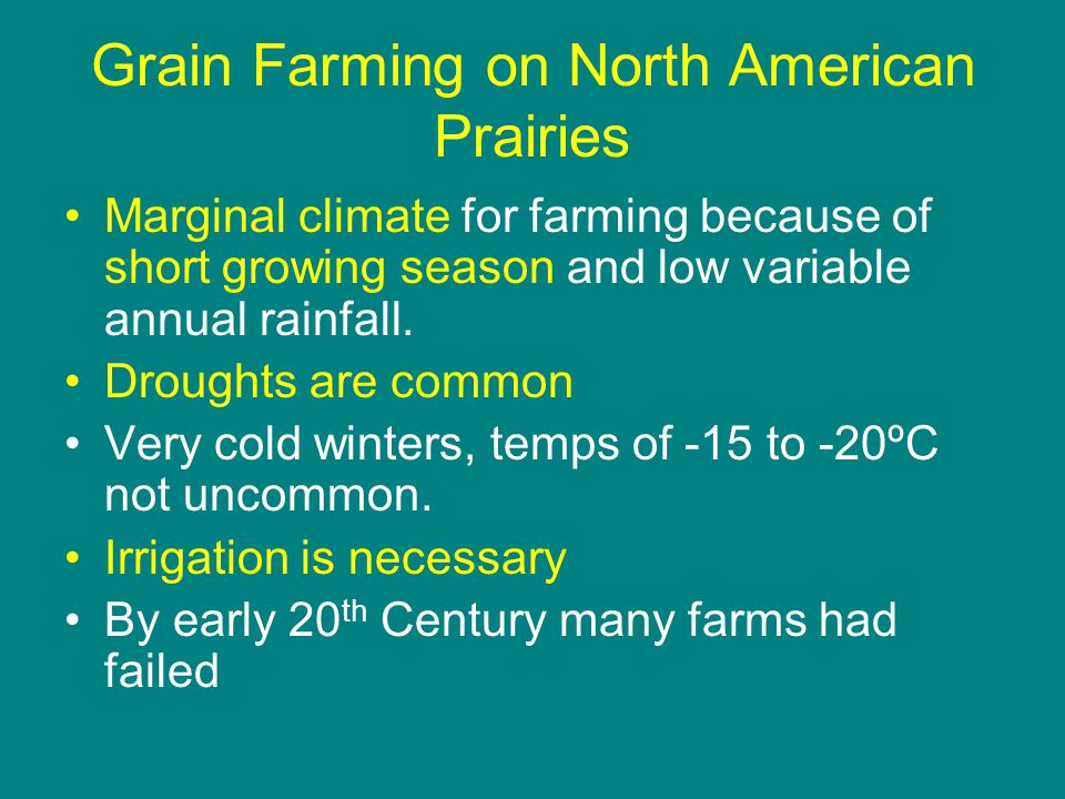 Grain Farming on North American Prairies Marginal climate for farming because of short growing season and low variable annual rainfall.