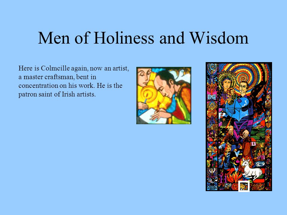 Men of Holiness and Wisdom Here is Colmcille again, now an artist, a master craftsman, bent in concentration on his work.