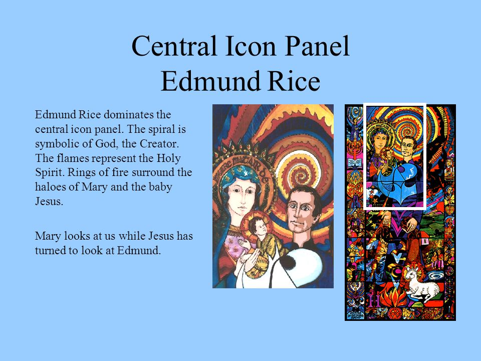 Central Icon Panel Edmund Rice Edmund Rice dominates the central icon panel.