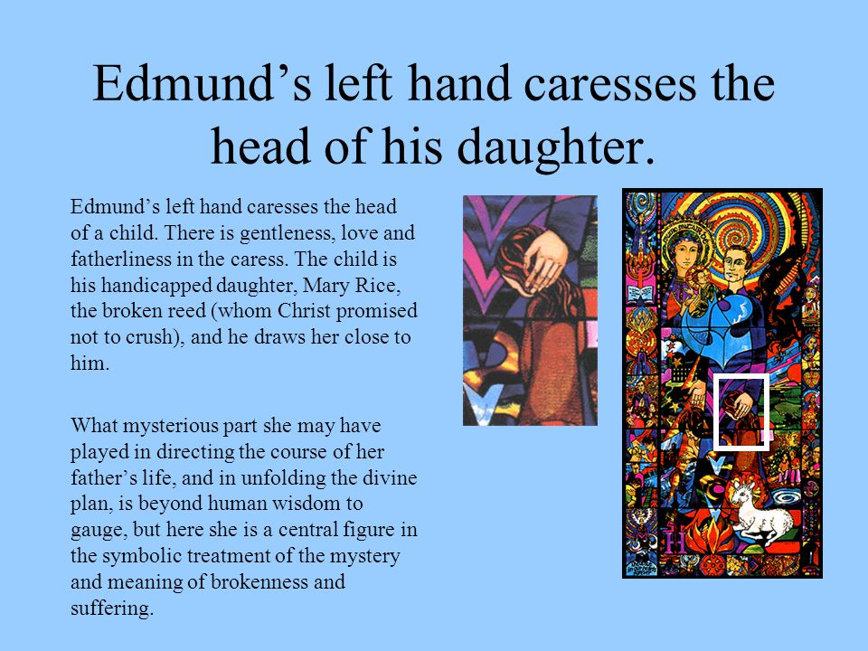 Edmund's left hand caresses the head of his daughter.