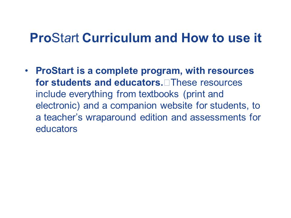ProStart Curriculum and How to use it The ProStart Curriculum was designed to be flexible to help educators implement it effectively.