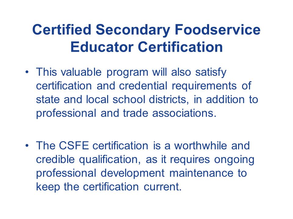 Certified Secondary Foodservice Educator Certification The Certified Secondary Foodservice Educator certification (CSFE) was developed for educators a