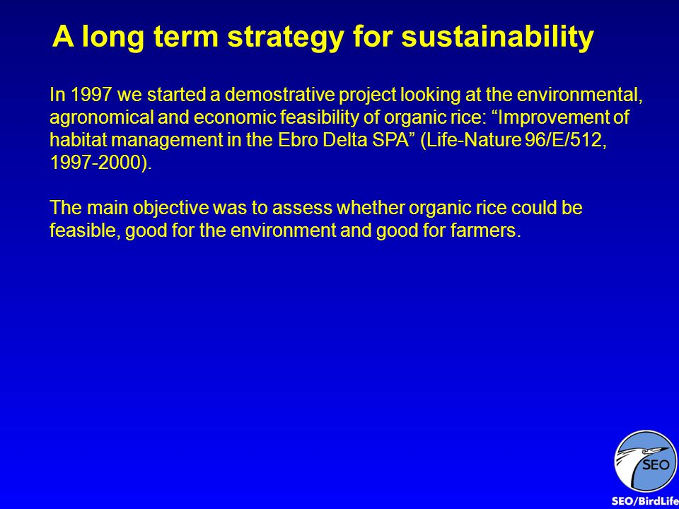 A long term strategy for sustainability In 1997 we started a demostrative project looking at the environmental, agronomical and economic feasibility o