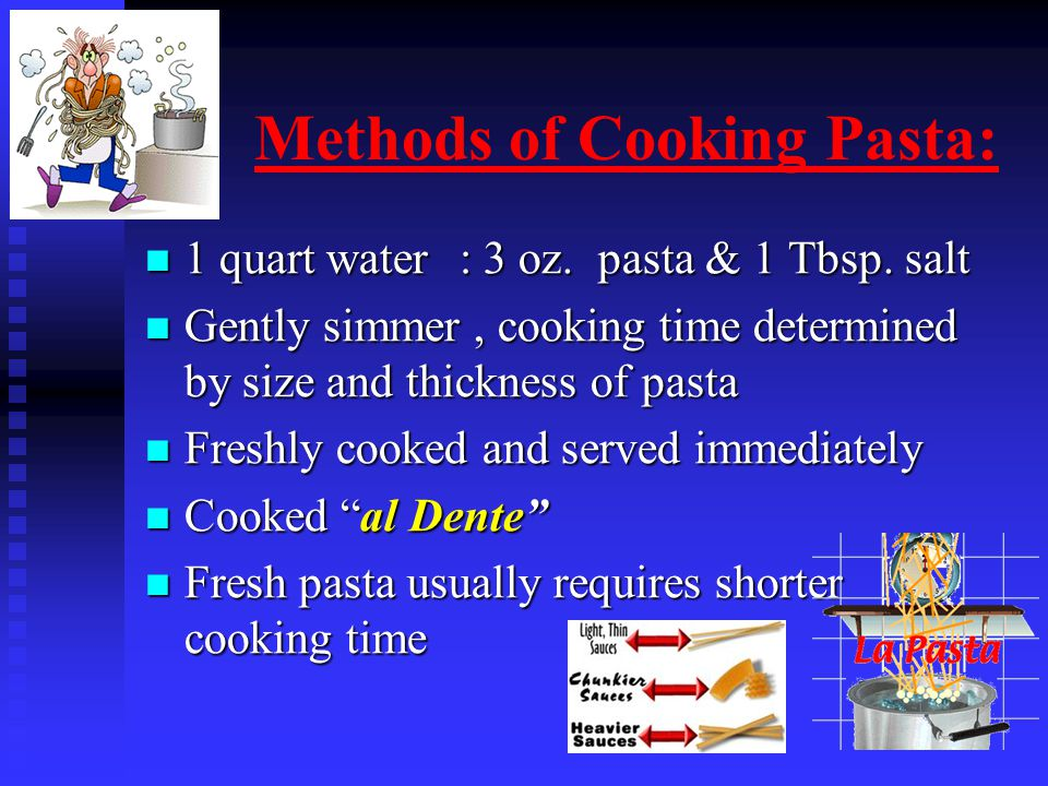 Methods of Cooking Pasta: 1 quart water: 3 oz. pasta & 1 Tbsp.