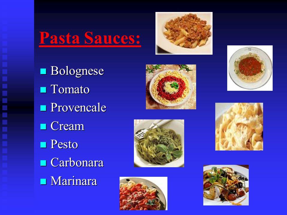 Pasta Sauces: Bolognese Bolognese Tomato Tomato Provencale Provencale Cream Cream Pesto Pesto Carbonara Carbonara Marinara Marinara