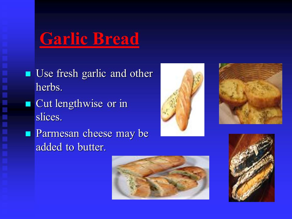 Garlic Bread Use fresh garlic and other herbs. Use fresh garlic and other herbs.
