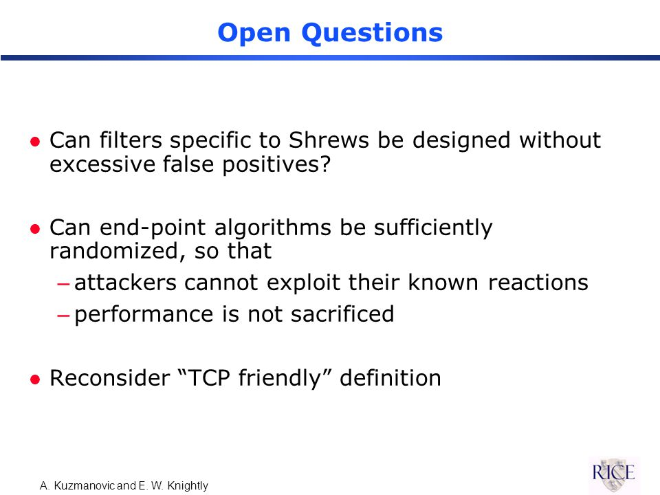 A. Kuzmanovic and E. W. Knightly Open Questions l Can filters specific to Shrews be designed without excessive false positives? l Can end-point algori