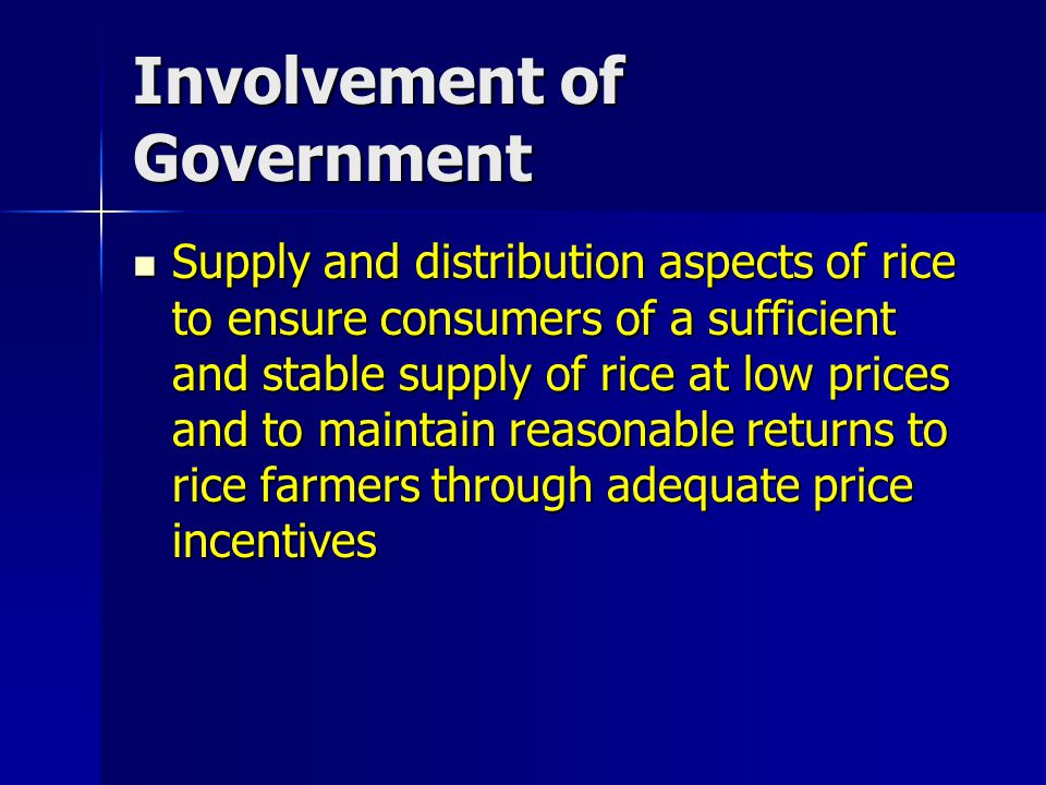 Involvement of Government Supply and distribution aspects of rice to ensure consumers of a sufficient and stable supply of rice at low prices and to m