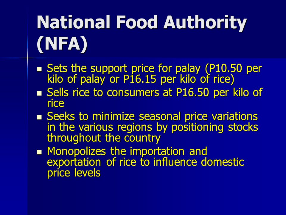 National Food Authority (NFA) Sets the support price for palay (P10.50 per kilo of palay or P16.15 per kilo of rice) Sets the support price for palay