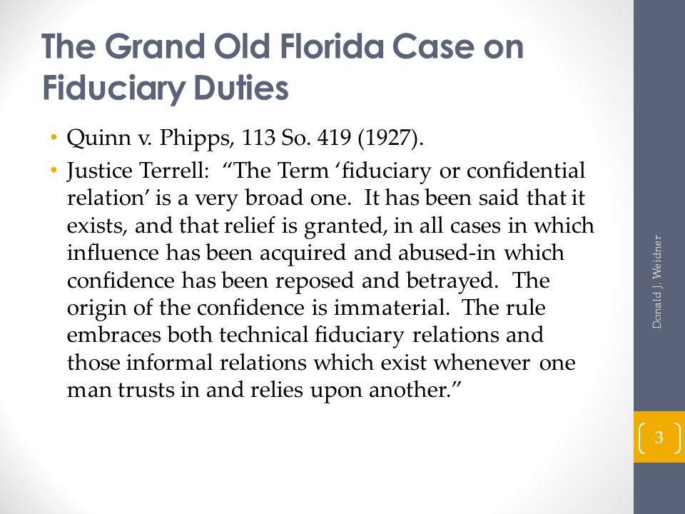 The Grand Old Florida Case (cont'd) More from Justice Terrell: Stripped of all embellishing verbiage, it may be confidently asserted that every instance in which a confidential or fiduciary relation in fact is shown to exist will be interpreted as such.
