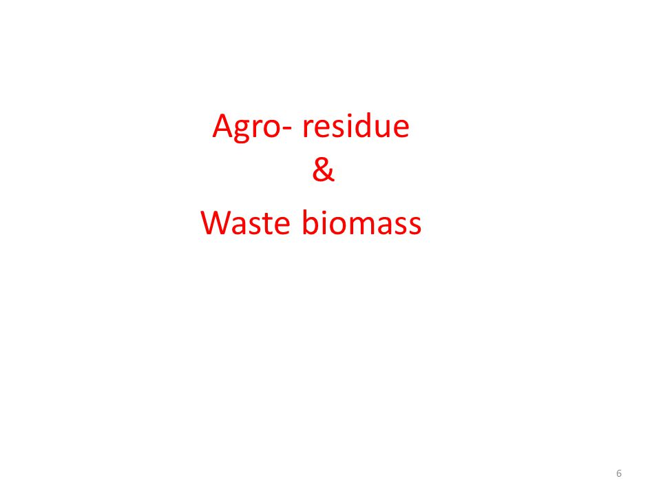 Agro- residue & Waste biomass 6
