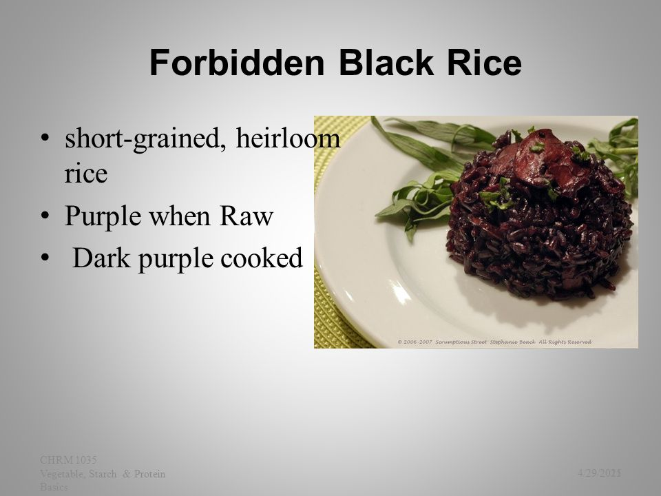 Forbidden Black Rice short-grained, heirloom rice Purple when Raw Dark purple cooked 4/29/2015 CHRM 1035 Vegetable, Starch & Protein Basics 21
