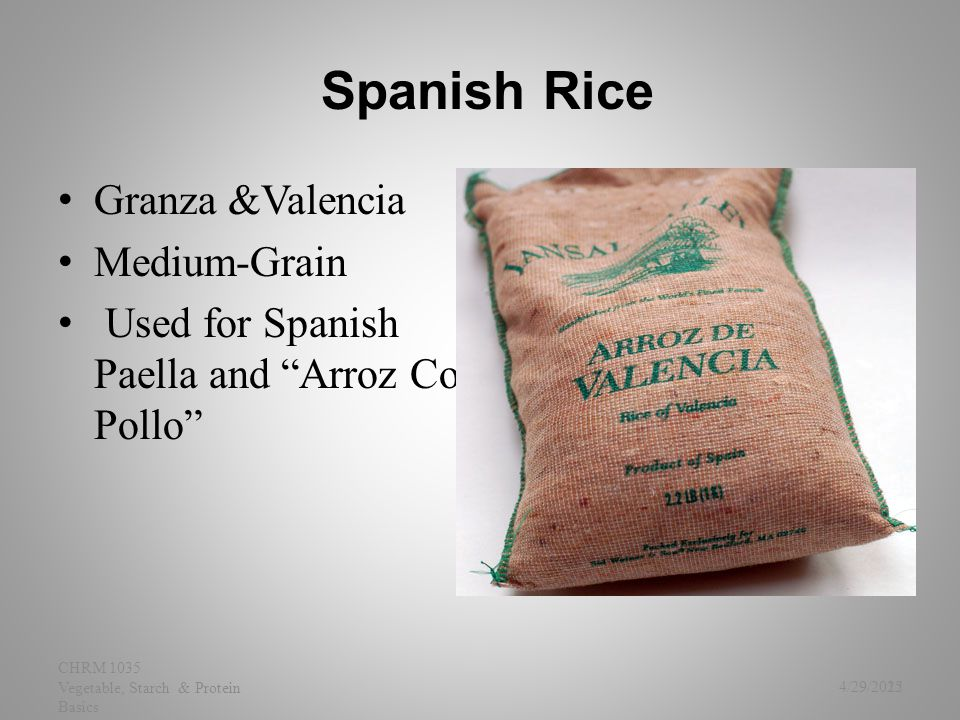 "Spanish Rice Granza &Valencia Medium-Grain Used for Spanish Paella and ""Arroz Con Pollo"" 4/29/2015 CHRM 1035 Vegetable, Starch & Protein Basics 22"