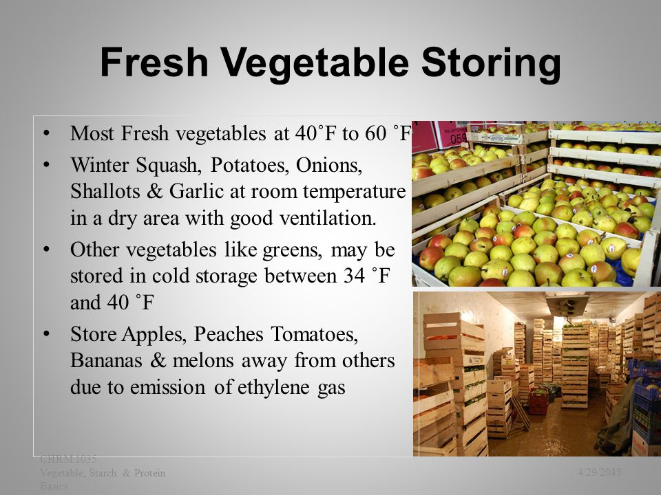 Fresh Vegetable Storing Most Fresh vegetables at 40˚F to 60 ˚F Winter Squash, Potatoes, Onions, Shallots & Garlic at room temperature in a dry area wi