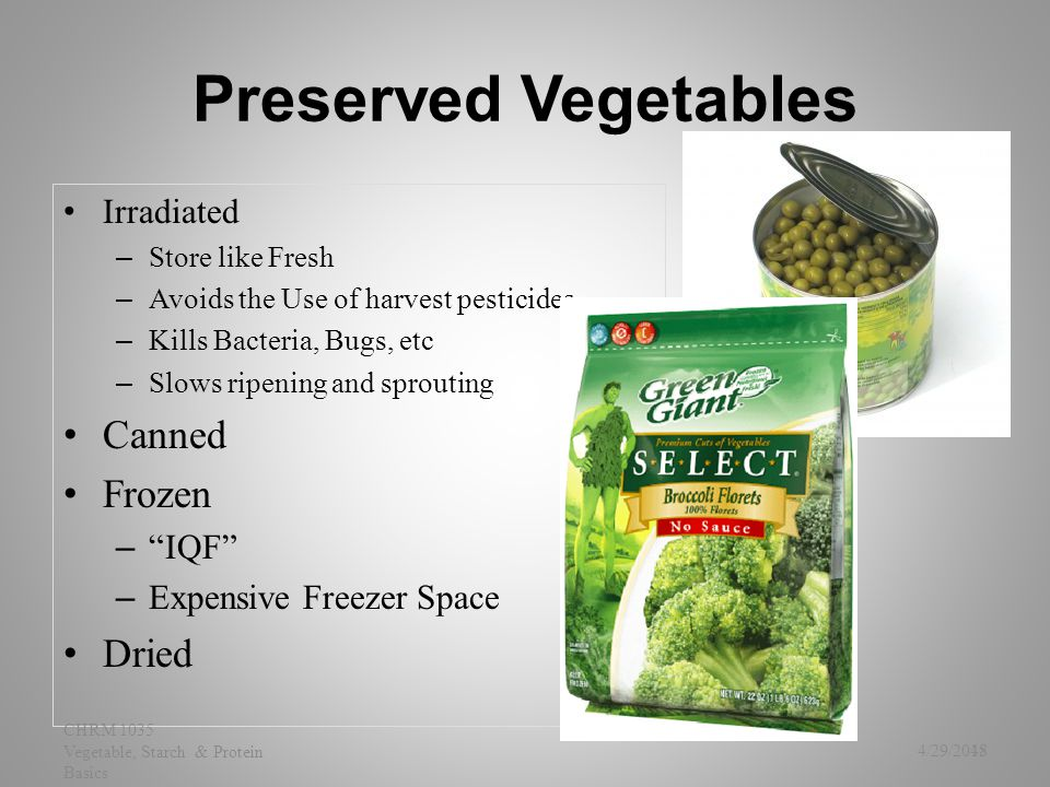 Preserved Vegetables Irradiated – Store like Fresh – Avoids the Use of harvest pesticides – Kills Bacteria, Bugs, etc – Slows ripening and sprouting C