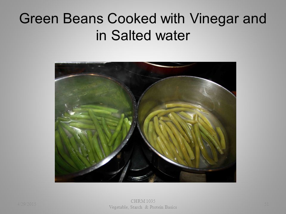 Green Beans Cooked with Vinegar and in Salted water 4/29/2015 CHRM 1035 Vegetable, Starch & Protein Basics 51