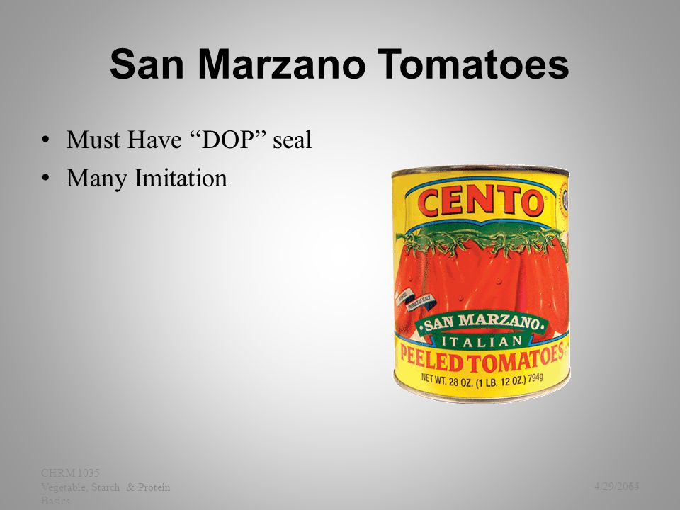 "San Marzano Tomatoes Must Have ""DOP"" seal Many Imitation 4/29/2015 CHRM 1035 Vegetable, Starch & Protein Basics 64"