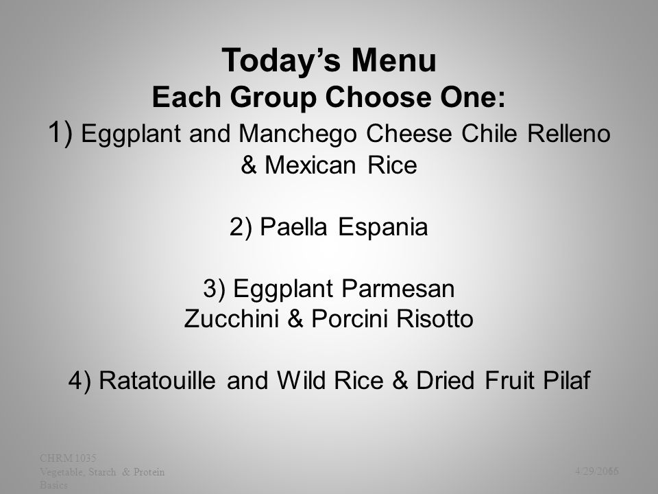 Today's Menu Each Group Choose One: 1) Eggplant and Manchego Cheese Chile Relleno & Mexican Rice 2) Paella Espania 3) Eggplant Parmesan Zucchini & Por