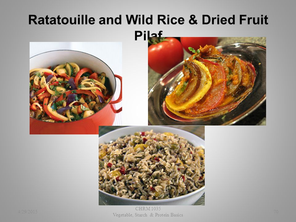 Ratatouille and Wild Rice & Dried Fruit Pilaf 4/29/2015 CHRM 1035 Vegetable, Starch & Protein Basics 70