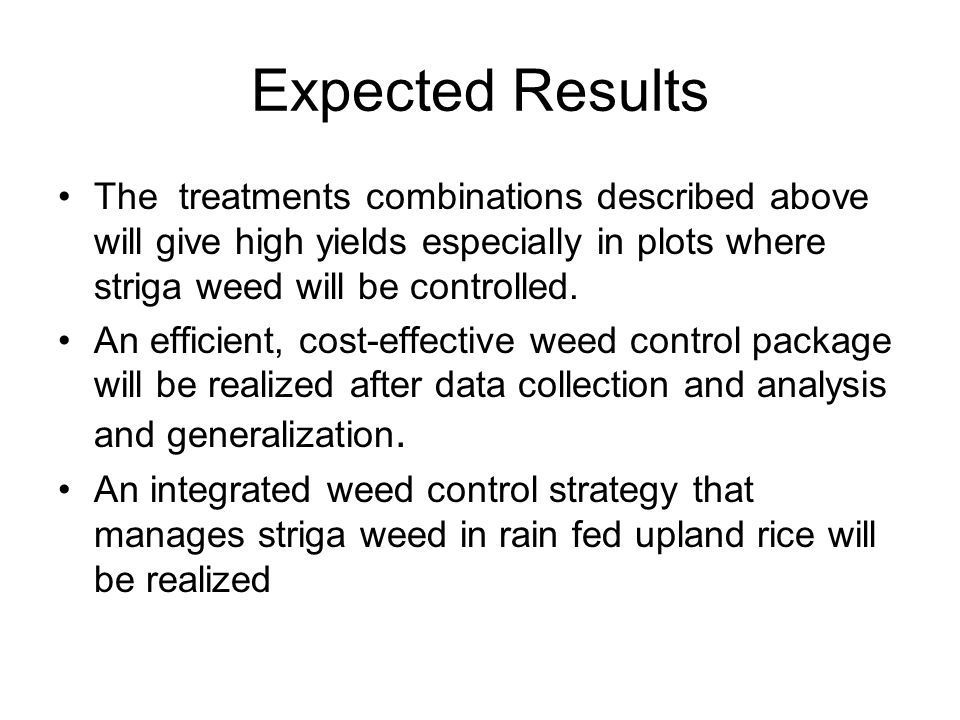 Expected Results The treatments combinations described above will give high yields especially in plots where striga weed will be controlled. An effici