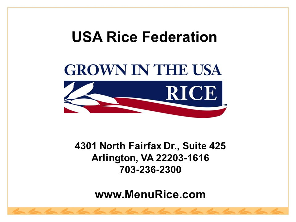 USA Rice Federation 4301 North Fairfax Dr., Suite 425 Arlington, VA 22203-1616 703-236-2300 www.MenuRice.com