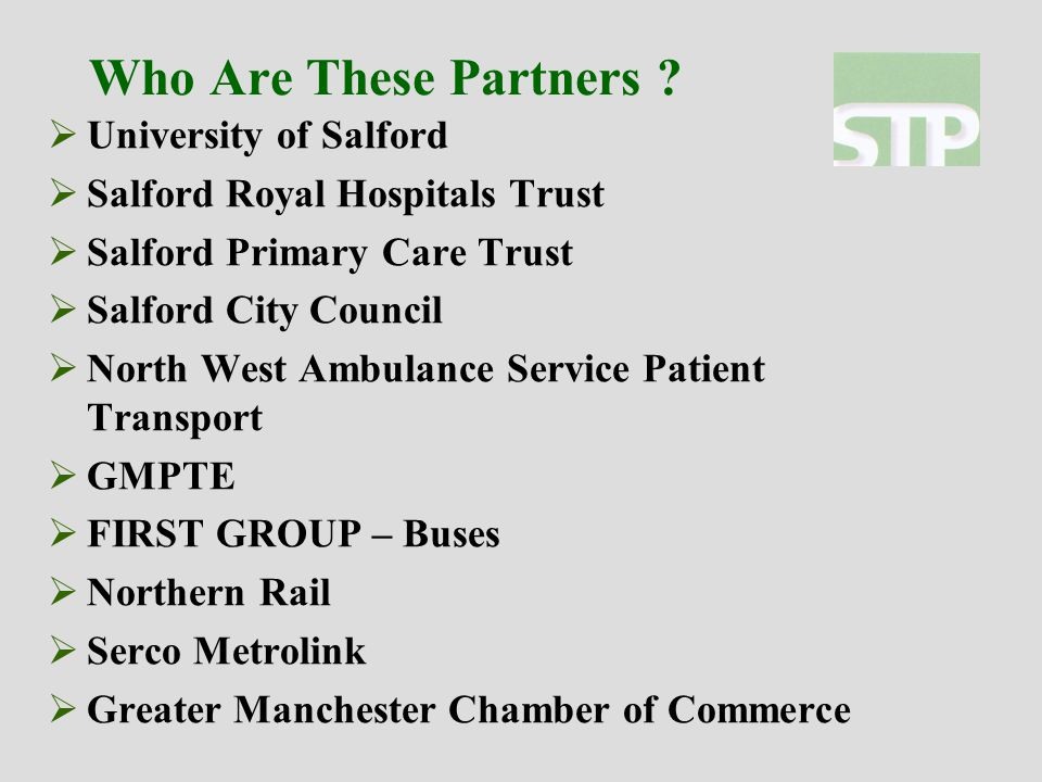 Full Associate Partners  Greater Manchester Police  British Transport Police  Greater Manchester Fire and Rescue Service  The Trafford Centre  Halcrow PLC  Salford Community Transport  Chapel Street Regeneration Board  Merseytravel  Arriva Buses  Stagecoach Buses  BlueBird Bus Company