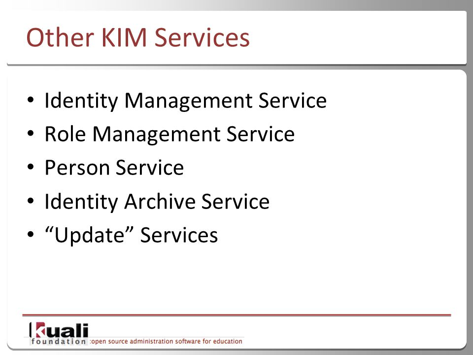 17 Other KIM Services Identity Management Service Role Management Service Person Service Identity Archive Service Update Services