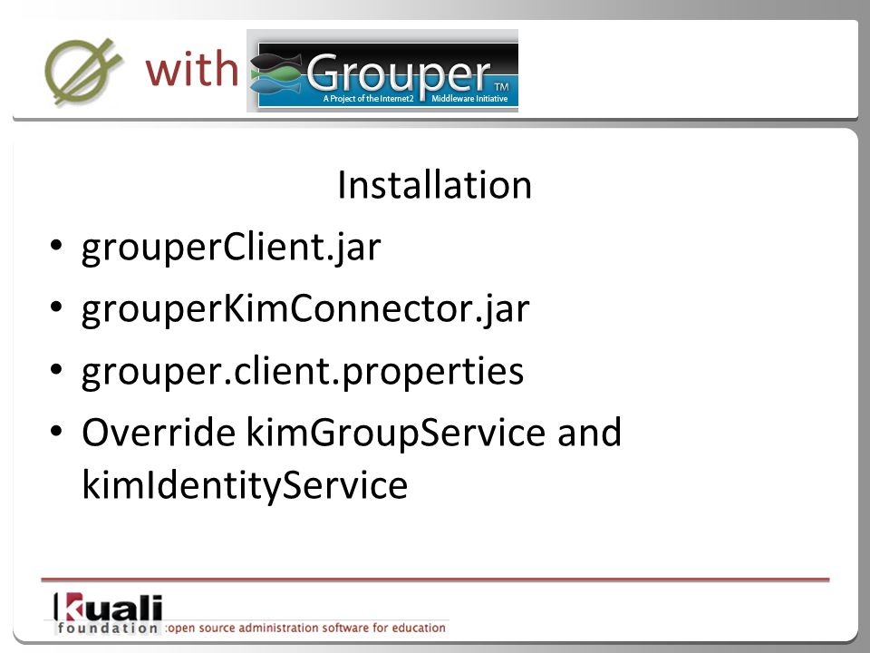 45 with Installation grouperClient.jar grouperKimConnector.jar grouper.client.properties Override kimGroupService and kimIdentityService