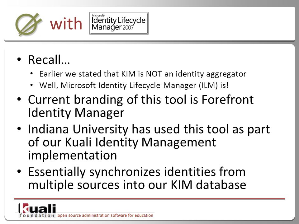 47 with Recall… Earlier we stated that KIM is NOT an identity aggregator Well, Microsoft Identity Lifecycle Manager (ILM) is.