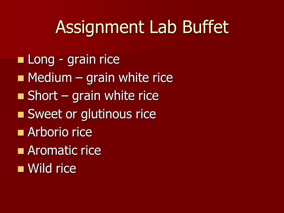 Assignment Lab Buffet Long - grain rice Long - grain rice Medium – grain white rice Medium – grain white rice Short – grain white rice Short – grain w