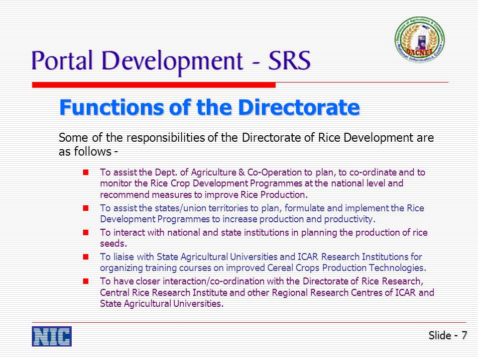 Functions of the Directorate Some of the responsibilities of the Directorate of Rice Development are as follows - To assist the Dept.