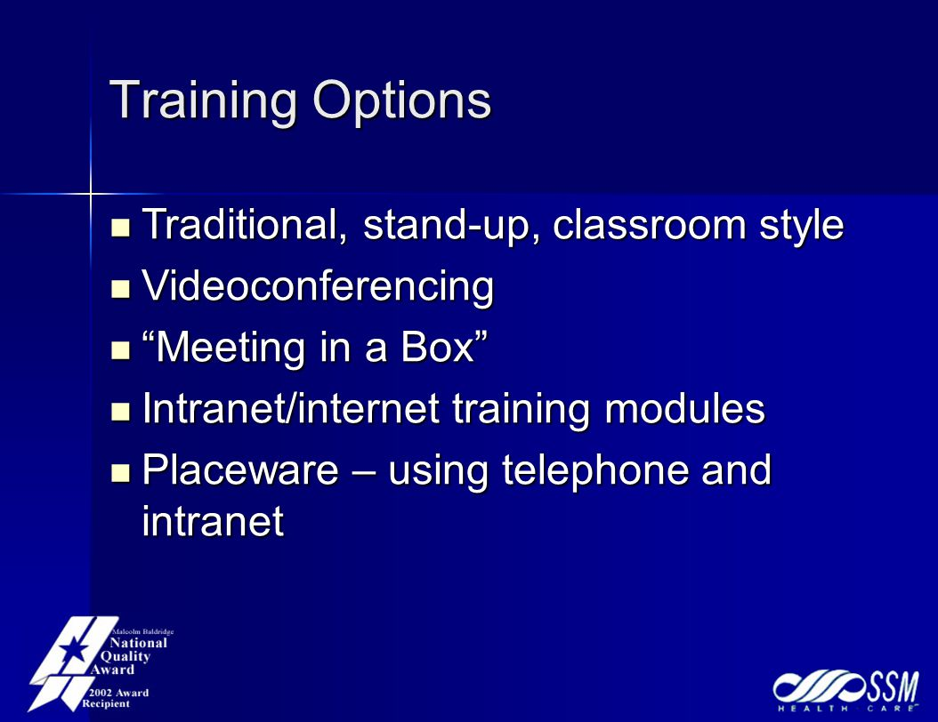 "Training Options Traditional, stand-up, classroom style Traditional, stand-up, classroom style Videoconferencing Videoconferencing ""Meeting in a Box"""