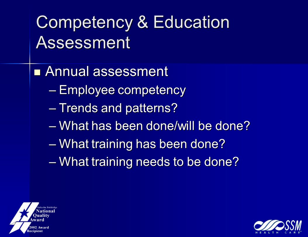 Competency & Education Assessment Annual assessment Annual assessment –Employee competency –Trends and patterns.