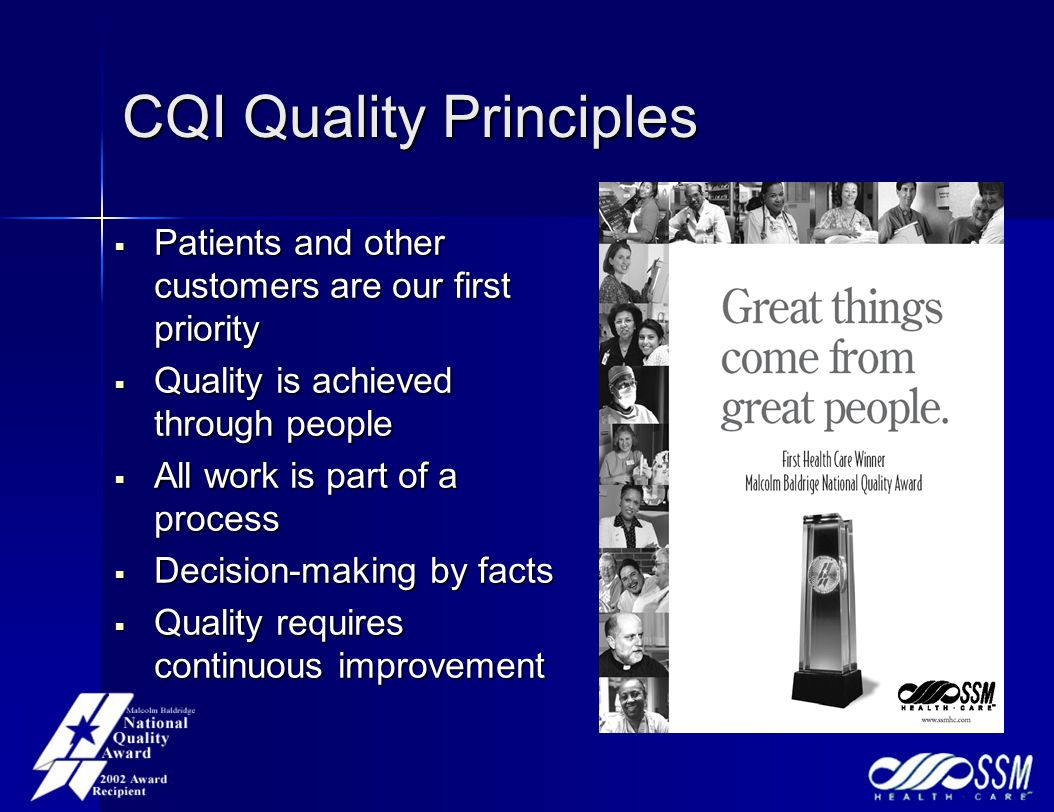 CQI Quality Principles  Patients and other customers are our first priority  Quality is achieved through people  All work is part of a process  Decision-making by facts  Quality requires continuous improvement